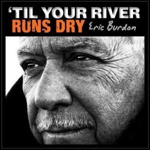 Eric Burdon- 'Til Your River Runs Dry